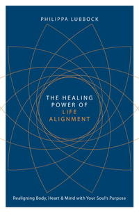 HEALING POWER OF LIFE ALIGNMENT: Realigning Body, Heart & Mind With Your Soul^s Purpose