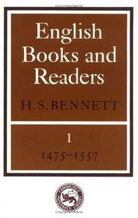 English Books and Readers 1475 to 1557: Being a Study in the History of the Book Trade from Caxton to the Incorporation of the Stationers' Company