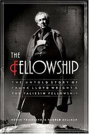 The Fellowship: The Untold Story of Frank Lloyd Wright and the Taliesin Fellowship by  Roger ; Harold Zellman Friedland - 1st - 2006 - from JWMah and Biblio.com