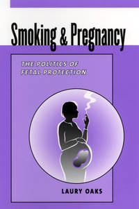 Smoking and Pregnancy: The Politics of Fetal Protection