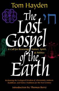 The Lost Gospel of the Earth: A Call for Renewing Nature, Spirit, and Politics by  Tom Hayden - Signed First Edition - 1996 - from West Side Book Shop, ABAA and Biblio.com