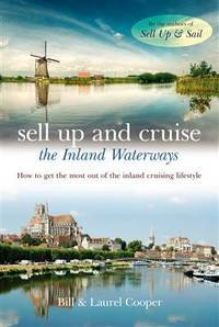 Sell Up and Cruise the Inland Waterways How to Get the Most Out of the Inland Cruising Lifestyle...