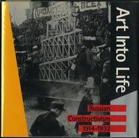 Art Into Life: Russian Constructivism 1914-1932 by Andrews, Richard; Milena Kalinovska; Owen Smith; Jaroslav Andel; Et al - 1990