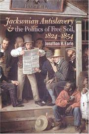 JACKSONIAN ANTISLAVERY AND THE POLITICS OF FREE SOIL,1824-1854 (HB)