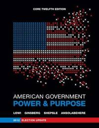 image of American Government: Power and Purpose (Core Twelfth Edition, 2012 Election Update (without policy chapters))