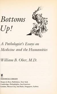 Bottoms Up!: A Pathologist's Essay on Medicine and the Humanities by  William B Ober - Paperback - First Edition - 1988 - from Granada Bookstore  (Member IOBA) (SKU: 009547)