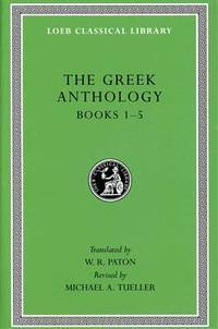 Greek Anthology: Includes Books 1-5: Christian Epigrams; Descriptions of Statues; Inscriptions in...