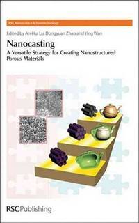 NANOCASTING A VERSATILE STRATEGY FOR CREATING NANOSTRUCTURED POROUS MATERIALS (HB 2010)