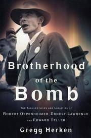 Brotherhood of the Bomb: The Tangled Lives and Loyalties of Robert Oppenheimer, Ernest Lawrence and Edward Teller.