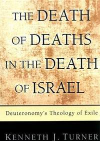 The Death of Deaths in the Death of Israel Deuteronomy's Theology of Exile
