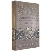 The Roman Emperors : A Biographical Guide to the Rulers of Imperial Rome,  31 BC - AD 476