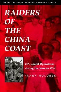 Raiders of the China Coast: CIA Covert Operations During the Korean War (Special Warfare Series)