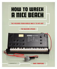 How to Wreck a Nice Beach: The Vocoder from World War II to Hip-Hop, The Machine Speaks by  Dave Tompkins - First Edition - 2010 - from Lippincott Books and Biblio.com