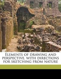 Elements Of Drawing and Perspective, With Directions For Sketching From Nature