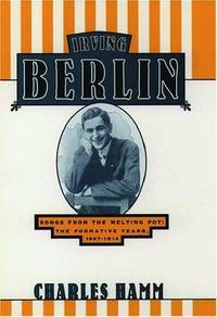 IRVING BERLIN: Songs from the Melting Pot: The Formative Years, 1907-1914.