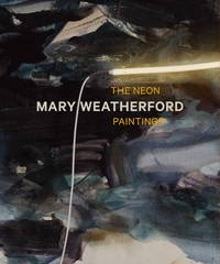 Mary Weatherford: The Neon Paintings