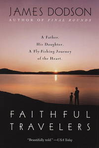FAITHFUL TRAVELERS: A FATHER, A DAUGHTER, A FLY-FISHING JOURNEY OF THE HEART