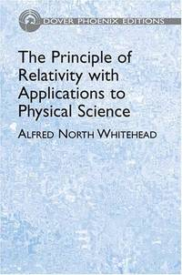 The Principle of Relativity with Applications to Physical Science (Dover Phoenix Editions) (Vol i)