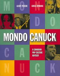 Mondo Canuck: A Canadian Pop Culture Odyssey by  Greig  Geoff; Dymond - Paperback - 1996 - from Eric James (SKU: 041598)