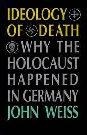 Ideology of Death: Why the Holocaust Happened in Germany. [hardcover]
