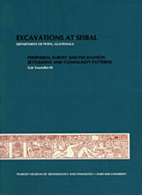 EXCAVATIONS AT SEIBAL DEPARTMENT OF PETEN GUATEMALA PERIPHERAL SURVEY AND EXCAVATIONS SETTLEMENT...