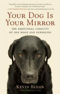 YOUR DOG IS YOUR MIRROR: The Emotional Capacity Of Our Dogs & Ourselves (q)