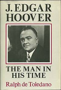 J. Edgar Hoover; the man in his time