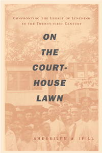 On the Courthouse Lawn: Confronting the Legacy of Lynching in the Twenty-first Century by  Sherrilyn A Ifill - Paperback - 2007-12-01 - from Cronus Books, LLC. (SKU: 210101050)