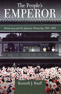 People's Emperor: Democracy and the Japanese Monarchy, 1945-1995
