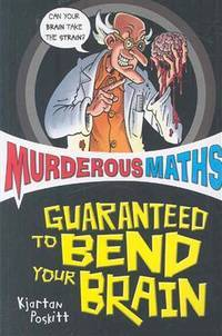Murderous Maths: Guaranteed to Bend Your Brain (Murderous Maths)