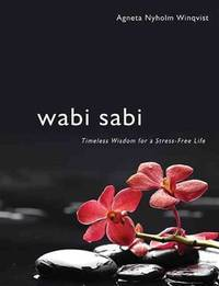 Wabi Sabi: Timeless Wisdom for a Stress-Free Life by  Agneta Nyholm Winqvist - Paperback - from Paper Tiger Books (SKU: 51W00000V504_ns)