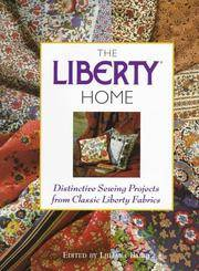 The Liberty Home : Distinctive Sewing Projects from Classic Liberty Fabrics