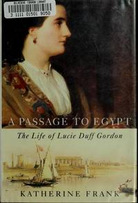 Passage to Egypt, the Life of Lucie Duff Gordon