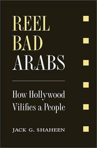 Reel Bad Arabs: How Hollywood Vilifies A People. Foreword by William Greider