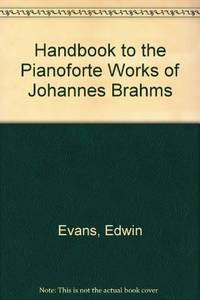 Handbook to the Pianoforte Works of Johannes Brahms (His [Historical, descriptive &...