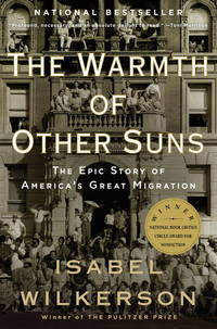 The Warmth of Other Suns: The Epic Story of America's Great Migration by  Isabel Wilkerson - Paperback - 2011 - from Wilmington Books (SKU: ABE-1593125798936)