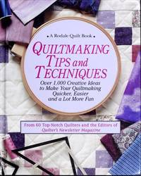 Quiltmaking Tips & Techniques: Over 1, 000 Creative Ideas to Make Your Quiltmaking Quicker,...