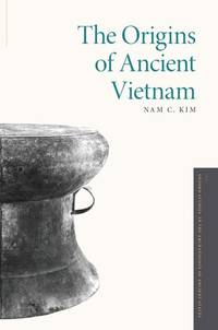 The Origins of Ancient Vietnam (Oxford Studies in the Archaeology of Ancient States) by Kim, Nam C