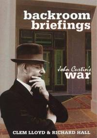 BACKROOM BRIEFINGS - John Curtin's War