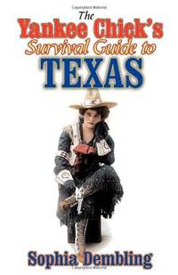 The Yankee Chick's Survival Guide to Texas [Paperback] Dembling, Sophia