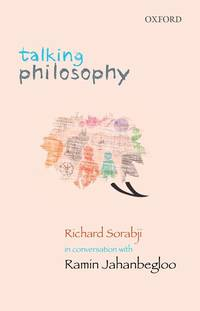 Talking Philosophy: Richard Sorabji in Conversation with Ramin Jahanbegloo
