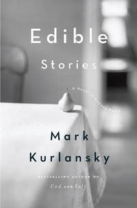 Edible Stories: A Novel in Sixteen Parts by  Mark Kurlansky - Paperback - First Edition - 2010 - from KingChamp Books and Biblio.co.uk