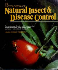 The Encyclopedia Of Natural Insect & Disease Control: The Most Comprehensive Guide To...