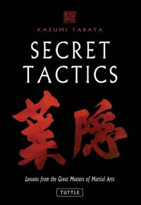 Secret Tactics:   Lessons from the Great Masters of Martial Arts