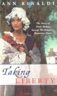 Taking Liberty : The Story of Oney Judge, George Washington's Runaway Slave