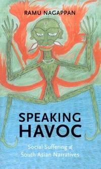 Speaking havoc; social suffering and South Asian narratives. (Literary conjugations)