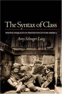 The Syntax of Class : Writing Inequality in Nineteenth-Century America