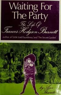 Waiting for the Party : the Life of Frances Hodgson Burnett by  Ann Thwaite - 1st - 1974 - from mompopsbooks (SKU: 12513)