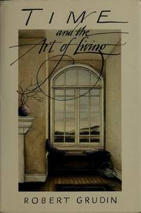 Time and the Art of Living by Grudin, Robert - 1988-11-01