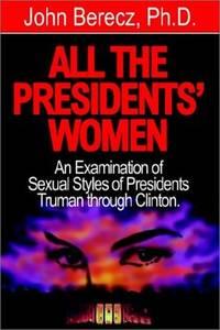 All the Presidents' Women: An Examination of Sexual Styles of Presidents Truman through Clinton